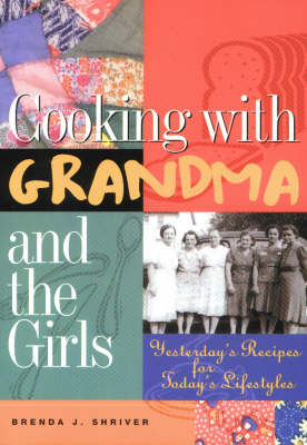 Cooking with Grandma and the Girls: Yesterday's Recipes for Today's Lifestyles (Paperback)