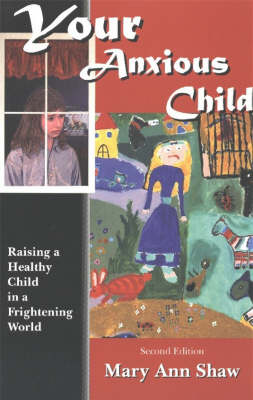 Your Anxious Child: Raising a Healthy Child in a Frightening World (Hardback)