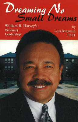 Dreaming No Small Dreams: William R. Harvey's Visionary Leadership (Hardback)