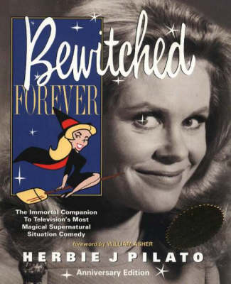 """Bewitched"" Forever: The Immortal Companion to Television's Most Magical Supernatural Situation Comedy (Paperback)"