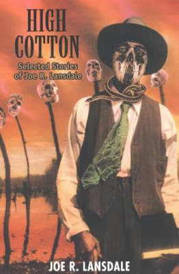 High Cotton: Selected Stories of Joe R. Lansdale (Paperback)