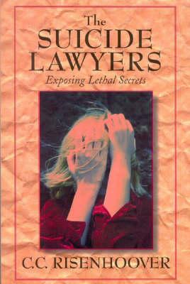 Suicide Lawyers: Exposing Lethal Secrets (Hardback)