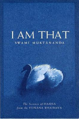 I Am That: The Science of Hamsa from the Vijnana Bhairava (Paperback)