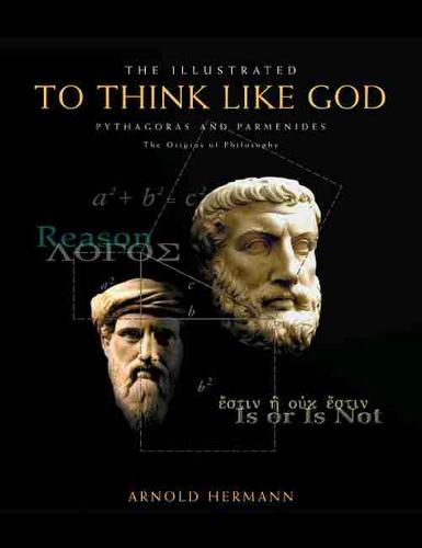 The Illustrated To Think Like God: Pythagoras and Parmenides, The Origins of Philosophy (Hardback)