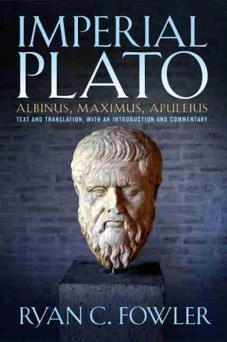 Imperial Plato: Albinus, Maximus, Apuleisus: Text and Translation, with an Introduction and Commentary (Paperback)