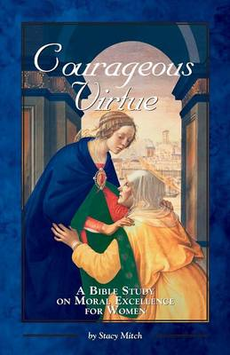 Courageous Virtue: A Bible Study on Moral Excellence for Women (Paperback)