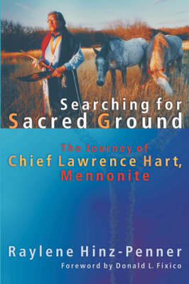 Searching for Sacred Ground: The Journey of Chief Lawrence Hart, Mennonite - C. Henry Smith (Paperback)