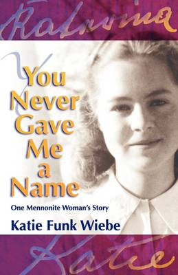 You Never Gave Me a Name: One Mennonite Woman's Story (Paperback)