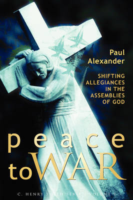 Peace to War: Shifting Allegiances in the Assemblies of God (Paperback)
