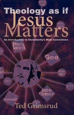 Theology As If Jesus Matters: An Introduction to Christianity's Main Convictions (Paperback)