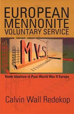 European Mennonite Voluntary Service: Youth Idealism In Post-World War II Europe (Paperback)