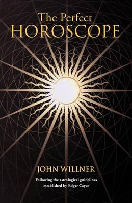 The Perfect Horoscope: Following the Astrological Guidelines Established by Edgar Cayce (Paperback)