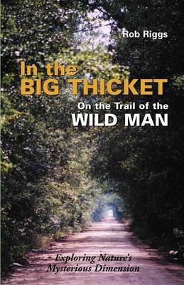 In the Big Thicket on the Trail of the Wild Man: Exploring Nature's Mysterious Dimension (Paperback)