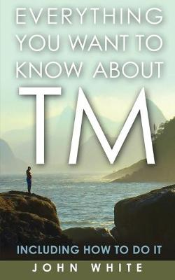 Everything You Want to Know about TM -- Including How to Do It (Paperback)