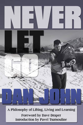 Never Let Go: A Philosophy of Lifting, Living and Learning (Paperback)