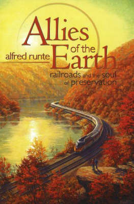 Allies of the Earth: Railroads & the Soul of Preservation (Paperback)