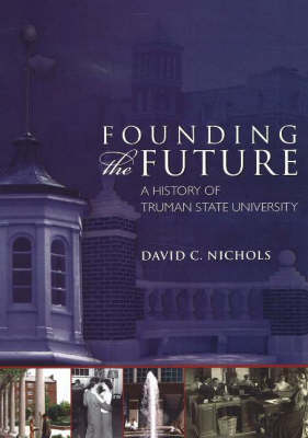 Founding the Future: A History of Truman State University (Paperback)