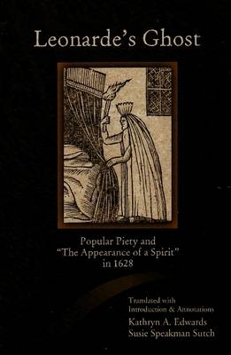 Leonarde's Ghost: Popular Piety and The Appearance of a Spirit in 1628 (Paperback)