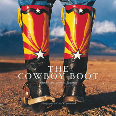 The Cowboy Boot: History, Art, Culture and Function (Hardback)