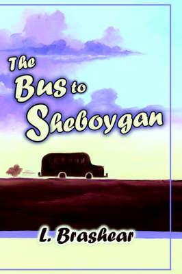 The Bus to Sheboygan (Paperback)