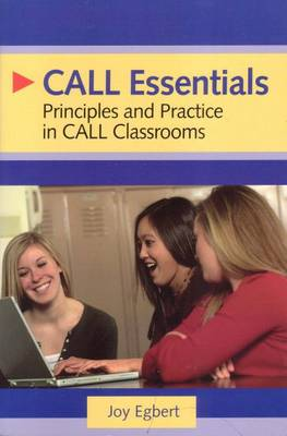 CALL Essentials: Principles and Practices in CALL Classrooms (Paperback)