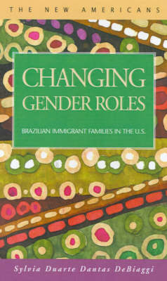 Changing Gender Roles: Brazilian Immigrant Families in the U.S. (Hardback)