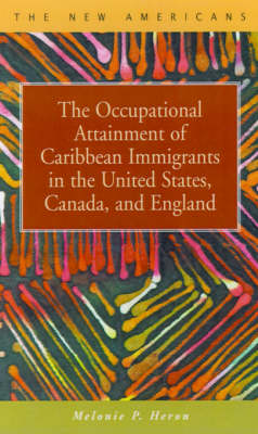 The Occupational Attainment of Caribbean Immigrants in the United States, Canada, and England (Hardback)