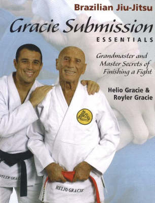 Gracie Submission Essentials: Grandmaster and Master Secrets of Finishing a Fight (Paperback)