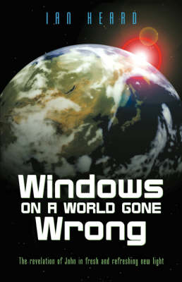 Windows on a World Gone Wrong: The Revelation of John in Fresh and Refreshing New Light (Paperback)
