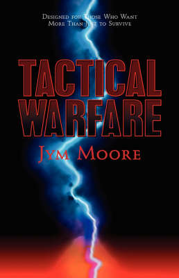 Tactical Warfare: Designed for Those Who Want More Than Just to Survive. (Eph. 6 Army) (Paperback)