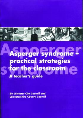 Asperger Syndrome - Practical Strategies for the Classroom: A Teacher's Guide (Paperback)