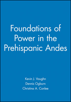 Foundations of Power in the Prehispanic Andes - Archaeological Papers of the American Anthropological Association (Paperback)
