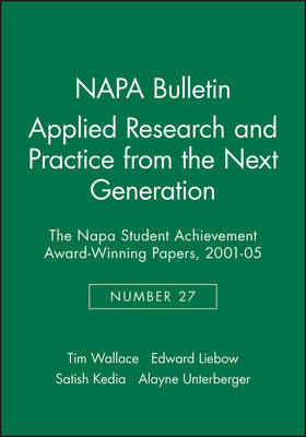 Applied Research and Practice from the Next Generation: The NAPA Student Achievement Award-Winning Papers, 2001 - 05 - NAPA Bulletin (Paperback)