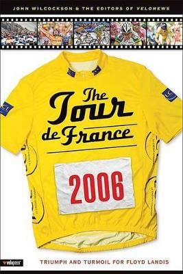 The Tour De France 2006: Triumph and Turmoil for Floyd Landis (Paperback)
