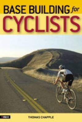 Base Building for Cyclists: A New Foundation for Performance and Endurance (Paperback)