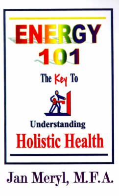 Energy 101: The Key to Understanding Holistic Health (Paperback)