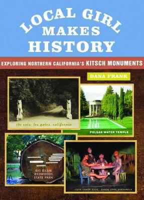 Local Girl Makes History: Exploring Northern California's Kitsch Monuments (Paperback)