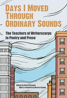 Days I Moved Through Ordinary Sounds: The Extraordinary Work of WritersCorps Teachers - City Lights Foundation (Paperback)