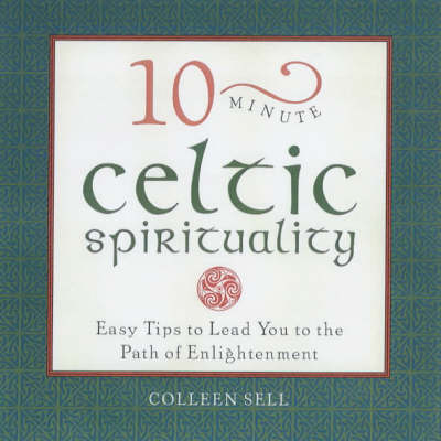10-minute Celtic Spirituality: Simple Blessings, Wisdom and Guidance for Daily Living - 10-minute series (Paperback)