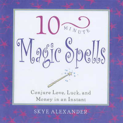 10-minute Magic Spells: Conjure Love, Luck and Money in an Instant - 10-minute series (Paperback)