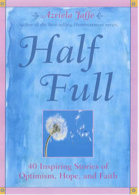 Half Full: 40 Heartwarming Stories of Optimism, Hope and Faith (Paperback)