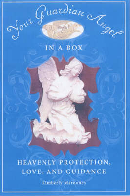 Your Guardian Angel in a Box: Everything You Need to Call Upon the Protection, Love and Guidance of Your Guardian Angel