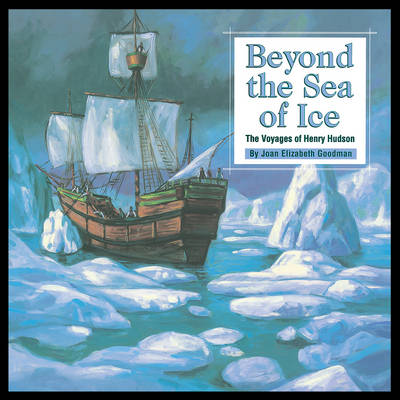 Beyond the Sea of Ice: The Voyages of Henry Hudson - Great Explorers (Paperback)