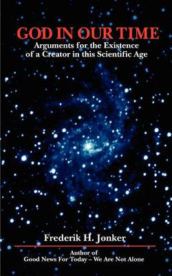 God in Our Time: Arguments for the Existence of a Creator in This Scientific Age (Paperback)