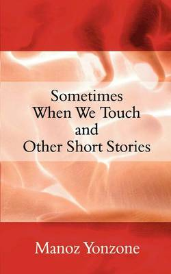 Sometimes When We Touch and Other Short Stories (Paperback)