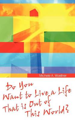 Do You Want to Live a Life That Is Out of This World? (Paperback)