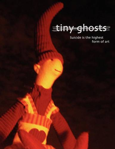 Tiny Ghosts: Suicide Is the Highest Form of Art (Paperback)