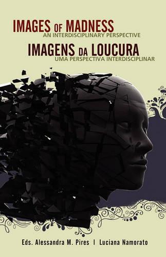 Images of Madness AN INTERDISCIPLINARY PERSPECTIVE // Imagens Da Loucura UMA PERSPECTIVA INTERDISCIPLINAR (Paperback)