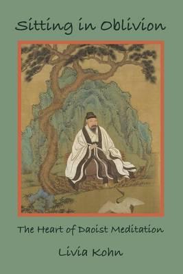 Sitting in Oblivion: The Heart of Daoist Meditation (Paperback)