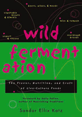 Wild Fermentation: The Flavor, Nutrition, and Craft of Live-Culture Foods (Paperback)